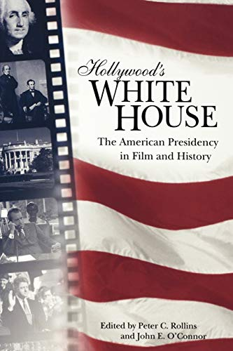 9780813191263: Hollywood's White House: The American Presidency in Film and History