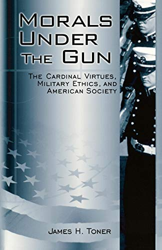 9780813191355: Morals under the Gun: The Cardinal Virtues, Military Ethics, and American Society