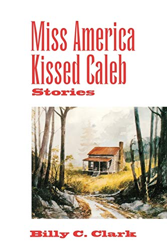 Miss America Kissed Caleb: Stories (Kentucky Voices): Billy C. Clark