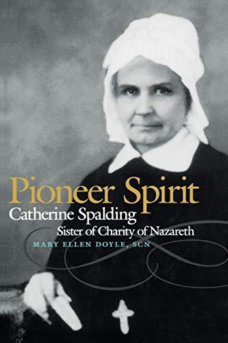 Pioneer Spirit: Catherine Spalding, Sister of Charity of Nazareth: Mary Ellen Doyle SCN