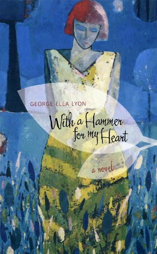 With a Hammer for My Heart: A Novel (Kentucky Voices): Lyon, George Ella