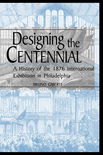 9780813192130: Designing the Centennial: A History of the 1876 International Exhibition in Philadelphia (Material Worlds)
