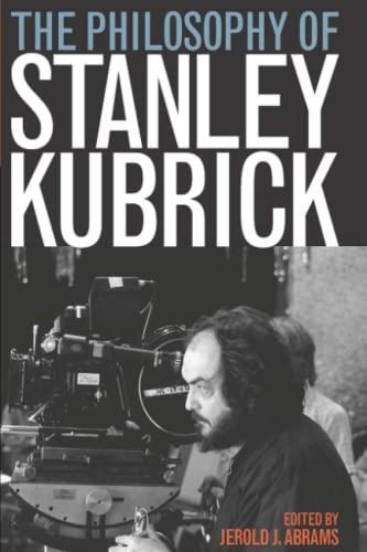 9780813192208: The Philosophy of Stanley Kubrick