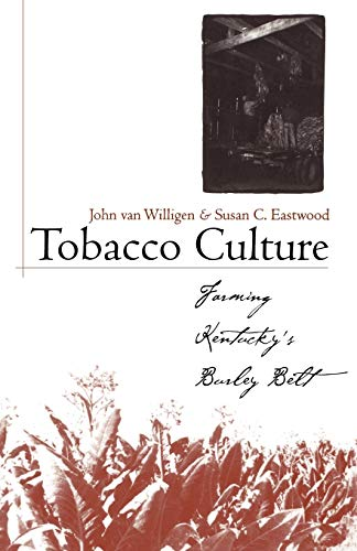 9780813192284: Tobacco Culture: Farming Kentucky's Burley Belt (Kentucky Remembered: An Oral History Series)