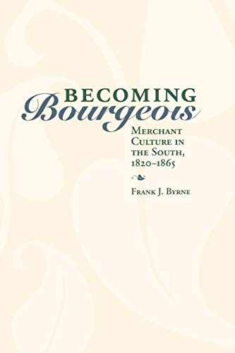9780813192710: Becoming Bourgeois: Merchant Culture in the South, 1820-1865 (New Directions In Southern History)