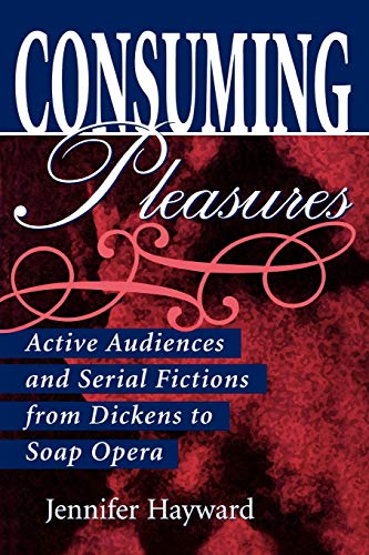 9780813192826: Consuming Pleasures: Active Audiences and Serial Fictions from Dickens to Soap Opera