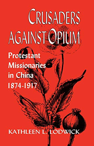 9780813192857: Crusaders Against Opium: Protestant Missionaries in China, 1874-1917