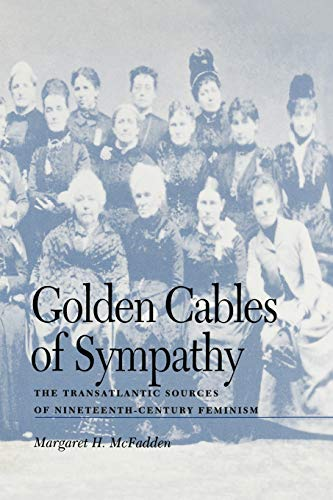 9780813193021: Golden Cables of Sympathy: The Transatlantic Sources of Nineteenth-Century Feminism