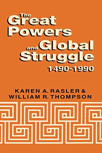 The Great Powers and Global Struggle, 1490-1990: William R. Thompson