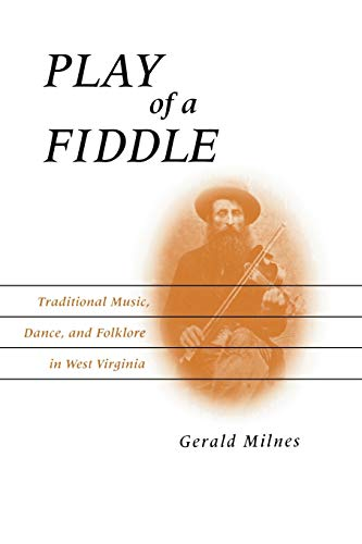 9780813193267: Play of a Fiddle: Traditional Music, Dance, and Folklore in West Virginia