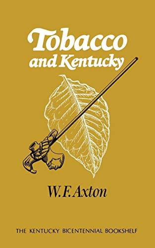 Tobacco and Kentucky (Kentucky Bicentennial Bookshelf): W. F. Axton