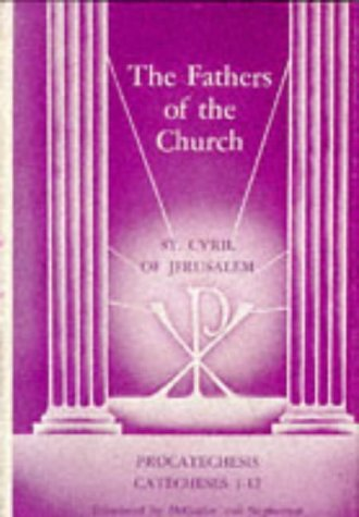 The Works of Saint Cyril of Jerusalem, Volume 1: Procatechesis and Catecheses 1-12 (The Fathers of ...