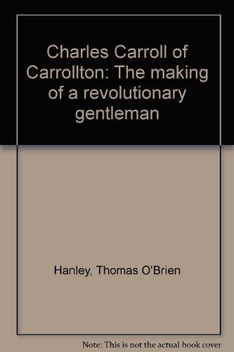9780813202587: Charles Carroll of Carrollton: The making of a revolutionary gentleman