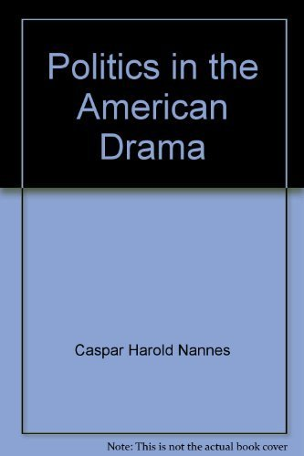 Politics in the American Drama: Caspar H. Nannes