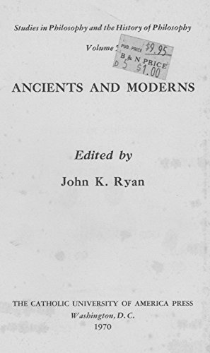 Ancients and Moderns (Studies in Philosophy and the History of Philosophy, Vol. 5) Ryan, John K