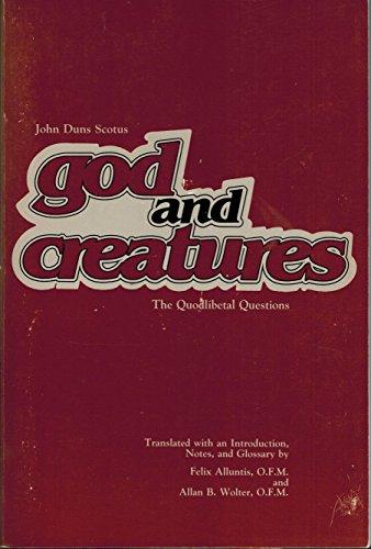 God and Creatures: The Quodlibetal Questions: Duns Scotus, John