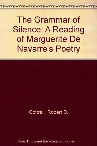 The Grammar of Silence: A Reading of Marguerite De Navarre's Poetry: Cottrell, Robert D.