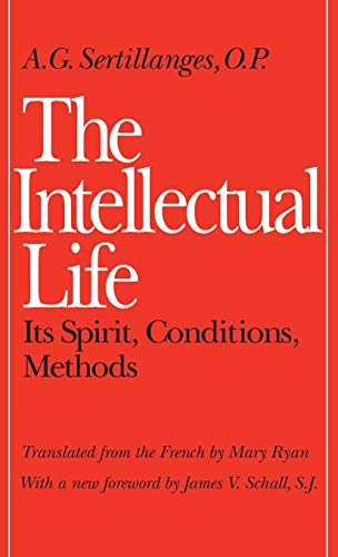 9780813206462: The Intellectual Life: Its Spirit, Conditions, Methods