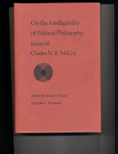 On the Intelligibility of Political Philosophy: Essays of Charles N.R. McCoy: McCoy, Charles ...