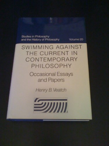 Swimming Against the Current in Contemporary Philosophy: Occasional Essays and Papers. [Studies in ...