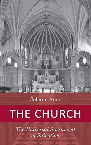 9780813206851: The Church: The Universal Sacrament of Salvation (Dogmatic Theology Series)