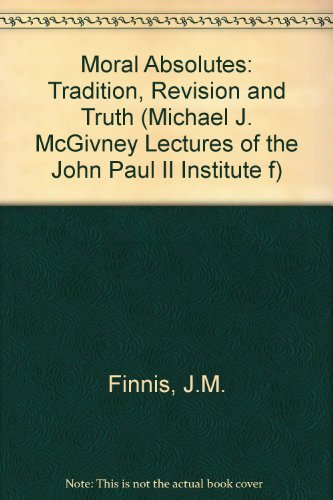 9780813207445: Moral Absolutes: Tradition, Revision and Truth (The Michael J. Mcgivney Lectures of the John Paul II Institute for Studies on Marriage and Family)
