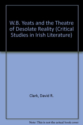 9780813207735: W.B. Yeats and the Theatre of Desolate Reality (Critical Studies in Irish Literature)