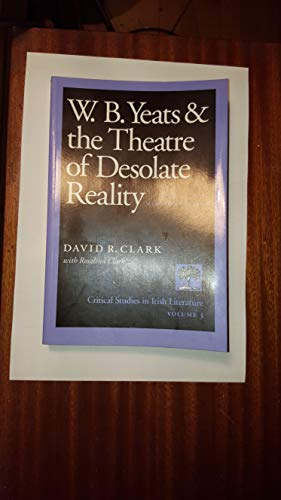 9780813207742: W.B. Yeats and the Theatre of Desolate Reality (Critical Studies in Irish Literature, Vol 3)