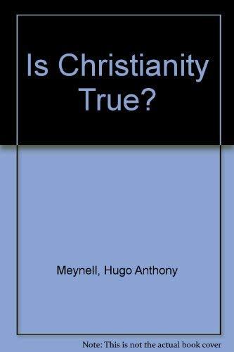 Is Christianity True?: Meynell, Hugo Anthony