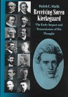 Receiving Soren Kierkegaard: The Early Impact and Transmission of His Thought: Malik, Habib C.