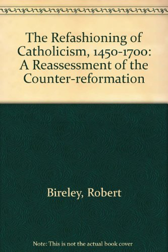 9780813209500: The Refashioning of Catholicism, 1450-1700: A Reassessment of the Counter Reformation