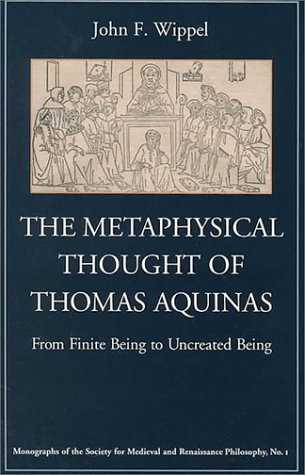 9780813209821: The Metaphysical Thought of Thomas Aquinas: From Finite Being to Uncreated Being (Monographs of the Society for Medieval and Renaissance Philosophy, 1)