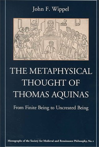 9780813209838: The Metaphysical Thought of Thomas Aquinas: From Finite Being to Uncreated Being (Monographs of the Society for Medieval and Renaissance Philosophy, 1)