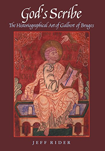 God's Scribe - The Historiographical Art Of Galbert Of Bruges: Rider, Jeff