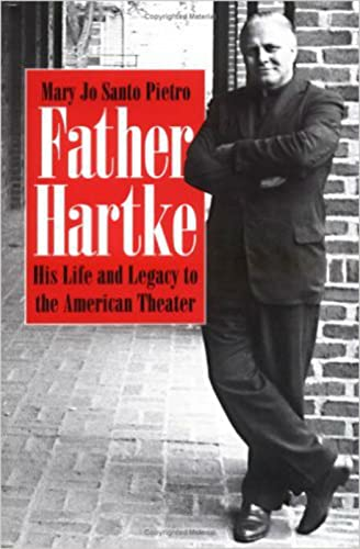 9780813210827: Father Hartke: His Life and Legacy to the American Theater