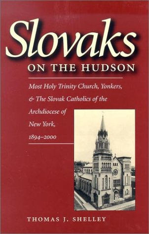 9780813210995: Slovaks on the Hudson: Most Holy Trinity Church, Yonkers, & the Slovak Catholics of the Archdiocese of New York, 1894-2000