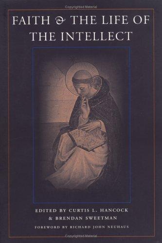 Faith & the Life of the Intellect: Editor-Curtis L. Hancock;
