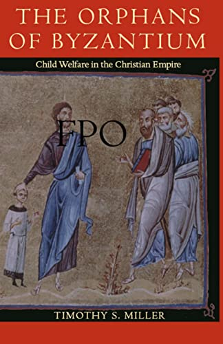 9780813213132: The Orphans of Byzantium: Child Welfare in the Christian Empire