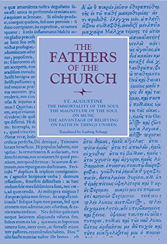 The Immortality of the Soul; The Magnitude of the Soul; On Music; The Advantage of Believing; On Faith in Things Unseen (Fathers of the Church Patristic Series) (0813213193) by Saint Augustine