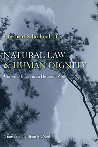 Natural Law and Human Dignity: Universal Ethics in an Historical World: Eberhard Schockenhoff