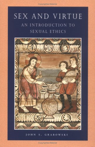 Sex and Virtue: An Introduction to Sexual Ethics (Catholic Moral Thought): Grabowski, John S.