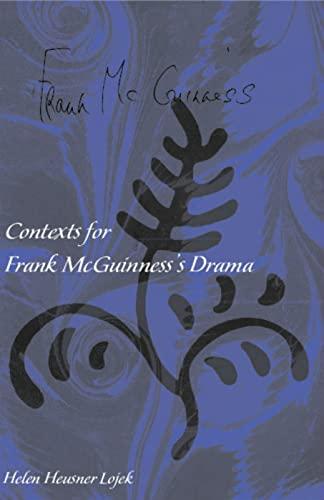 Contexts for Frank McGuinness's Drama: Lojek, Helen Heusner