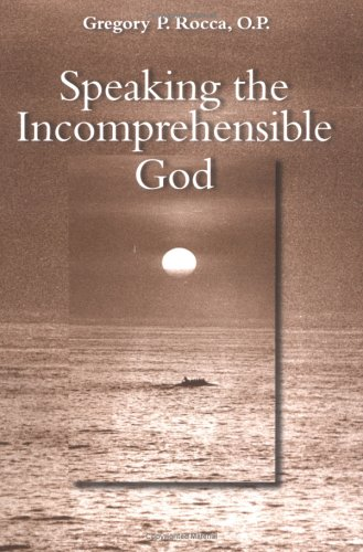 9780813213675: Speaking the Incomprehensible God: Thomas Aquinas on the Interplay of Positive and Negative Theology