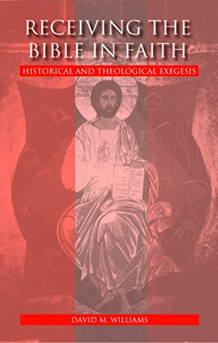 Receiving the Bible in Faith: Historical and Theological Exegesis: Williams, David