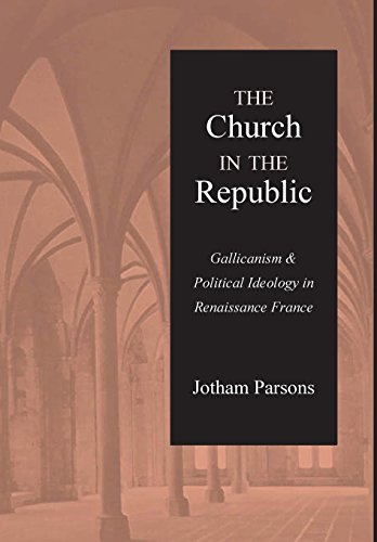 9780813213842: The Church in the Republic: Gallicanism and Political Ideology in Renaissance France