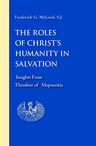 The Roles of Christ s Humanity in Salvation: Insights from Theodore of Mopsuestia (Hardback): ...