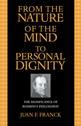 From the Nature of the Mind to Personal Dignity: The Significance of Rosmini's Philosophy: ...