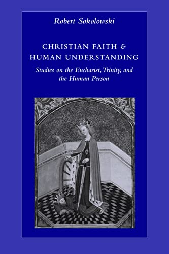9780813214443: Christian Faith and Human Understanding: Studies on the Eucharist, Trinity, and the Human Person