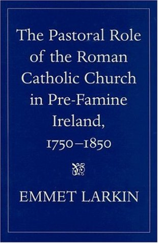 9780813214573: The Pastoral Role of the Roman Catholic Church in Pre-Famine Ireland, 1750-1850