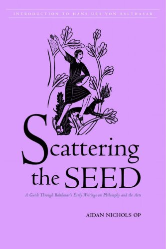 9780813214603: Scattering the Seed: A Guide Through Balthasar's Early Writings on Philosophy And the Arts